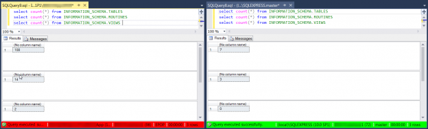 Machine generated alternative text: SQLQuery9sql select select select 100% Results I...IPIN count(*) count(*) count(*) Messages from from from INFORMATION INFORMATION INFORMATION SCHEMA. SCHEMA. SCHEMA. TABLES ROUTINES VIEWS SQLQuery8.sql select select select 100% Results (l...XSQLEXPRESS.master* -a X count(*) from INFORMATION SCHEMA. TABLES count(*) from INFORMATION SCHEMA. ROUTINES count(*) from INFORMATION SCHEMA. VIEWS Messages (No column name (No column name) (No column name) LEXPR (No column name) 108 (No lumn name) (No column name)