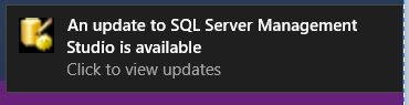 An update to SQL Server Management Studio is available - Click to view updates